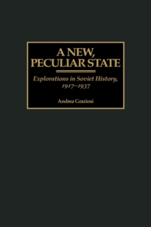 A New, Peculiar State: Explorations in Soviet History, 1917-1937