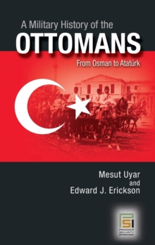 A Military History of the Ottomans: From Osman to Atatürk (Praeger Security International)