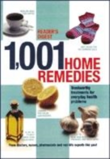 1001 Home Remedies : Trustworthy Treatments for Everyday Health Problems