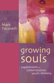 Image for Growing Souls : Experiments In Contemplative Youth Ministry