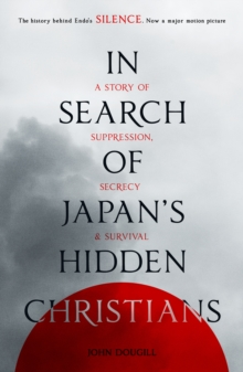 Image for In search of Japan's hidden Christians  : a story of suppression, secrecy and survival