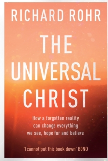 Image for The universal Christ  : how a forgotten reality can change everything we see, hope for and believe