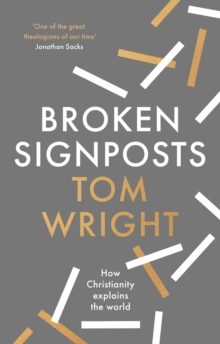 Image for Broken signposts  : how Christianity explains the world