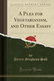A Plea for Vegetarianism, and Other Essays (Classic Reprint)
