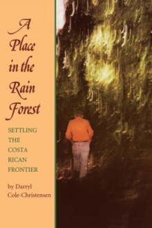 A Place in the Rain Forest: Settling the Costa Rican Frontier