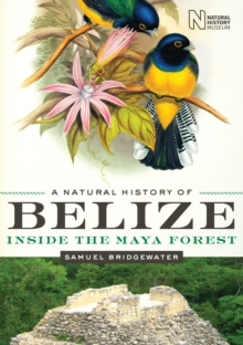 A Natural History of Belize: Inside the Maya Forest (Corrie Herring Hooks Series)