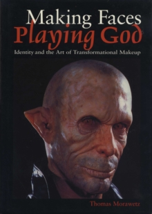 Image for Making Faces, Playing God : Identity and the Art of Transformational Makeup