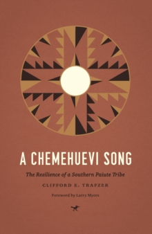 A Chemehuevi Song: The Resilience of a Southern Paiute Tribe (Indigenous Confluences)