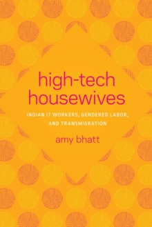 Image for High-tech housewives: Indian IT workers, gendered labor, and transmigration.
