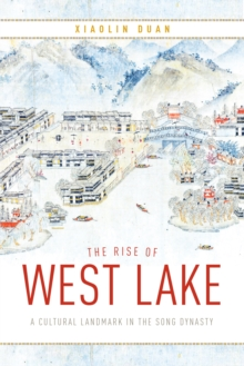 Image for The Rise of West Lake : A Cultural Landmark in the Song Dynasty