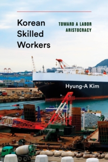Image for Korean Skilled Workers : Toward a Labor Aristocracy