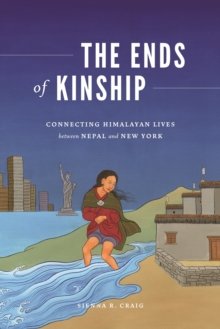 Image for The Ends of Kinship : Connecting Himalayan Lives between Nepal and New York