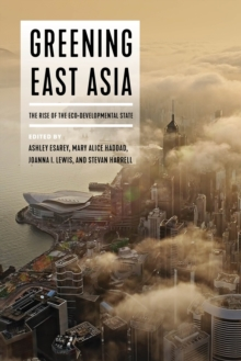 Image for Greening East Asia : The Rise of the Eco-developmental State
