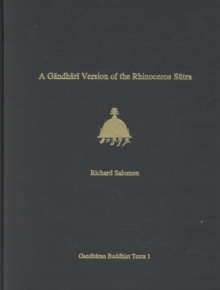 A Gandhari Version of the Rhinoceros Sutra: British Library Kharosthi Fragment 5B (Gandharan Buddhist Texts)