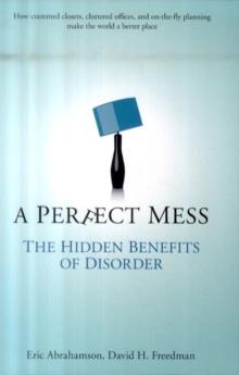 A Perfect Mess: The Hidden Benefits of Disorder - How Crammed Closets, Cluttered
