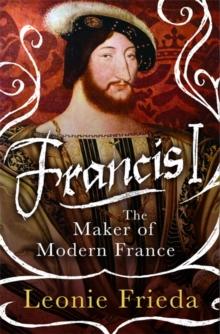 Image for Francis I  : the maker of modern France