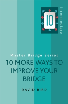 10 More Ways to Improve Your Bridge (Master Bridge Series)