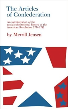 Image for The Articles of Confederation : Interpretation of the Social-Constitutional History of the American Revolution, 1774-81
