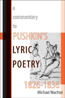 A Commentary to Pushkin's Lyric Poetry, 1826–1836 (Publications of the Wisconsin Center for Pushkin Studies)