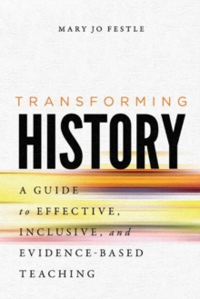 Image for Transforming History : A Guide to Effective, Inclusive, and Evidence-Based Teaching