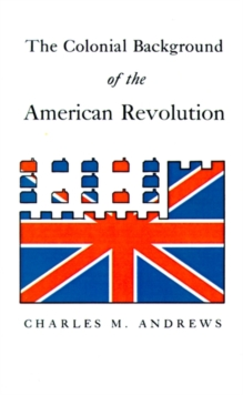 Image for The Colonial Background of the American Revolution : Four Essays in American Colonial History, Revised Edition