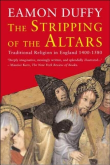 Image for The stripping of the altars  : traditional religion in England, c.1400-c.1580