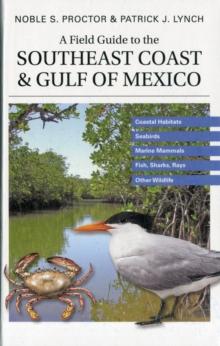 A Field Guide to the Southeast Coast & Gulf of Mexico: Coastal Habitats, Seabirds, Marine Mammals, Fish, & Other Wildlife
