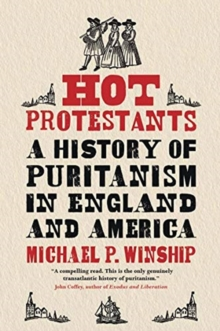 Image for Hot Protestants  : a history of puritanism in England and America