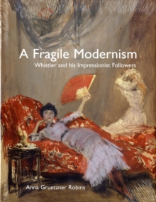 Image for A fragile modernism  : Whistler and his Impressionist followers