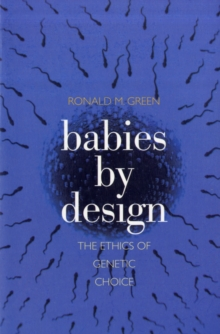Image for Babies by design  : the ethics of genetic choice