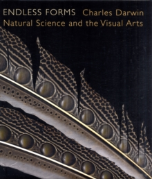 Image for Endless forms  : Charles Darwin, natural science, and the visual arts