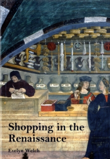 Image for Shopping in the Renaissance  : consumer cultures in Italy, 1400-1600