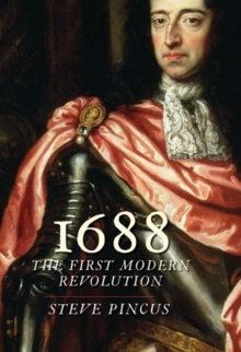 1688: The First Modern Revolution (The Lewis Walpole Series in Eighteenth-Century Culture and History)