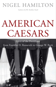 Image for American caesars: lives of the presidents, from Franklin D. Roosevelt to George W. Bush