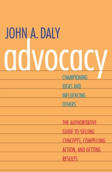 Image for Advocacy: Championing Ideas and Influencing Others