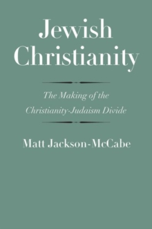 Image for Jewish Christianity : The Making of the Christianity-Judaism Divide