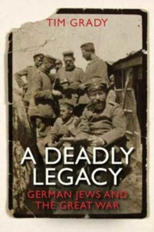 A Deadly Legacy: German Jews and the Great War