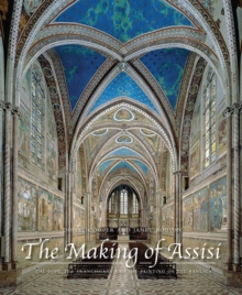 Image for The making of Assisi  : the Pope, the Franciscans and the painting of the Basilica