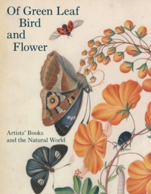 Image for Of green leaf, bird, and flower  : artists' books and the natural world