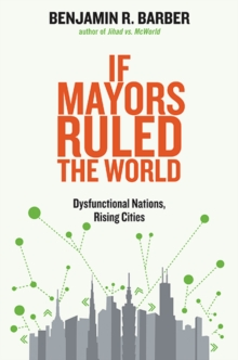 Image for If mayors ruled the world  : dysfunctional nations, rising cities