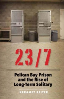 23/7: Pelican Bay Prison and the Rise of Long-Term Solitary Confinement