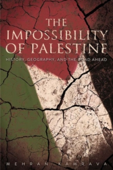 Image for The impossibility of Palestine  : history, geography, and the road ahead