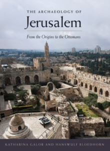 Image for The archaeology of Jerusalem  : from the origins to the Ottomans