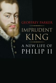 Image for Imprudent king  : a new life of Philip II