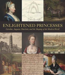 Image for Enlightened princesses  : Caroline, Augusta, Charlotte, and the shaping of the modern world
