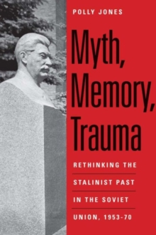 Image for Myth, memory, trauma  : rethinking the Stalinist past in the Soviet Union, 1953-70
