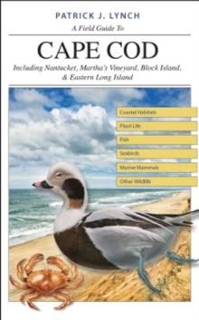 A Field Guide to Cape Cod: Including Nantucket, Martha's Vineyard, Block Island, and Eastern Long Island