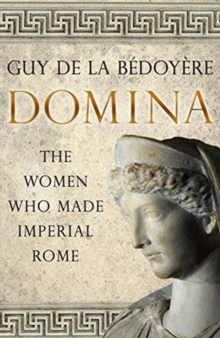 Image for Domina  : the women who made Imperial Rome