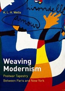 Image for Weaving modernism  : postwar tapestry between Paris and New York