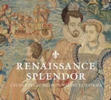 Image for Renaissance splendor  : Catherine de' Medici's Valois tapestries